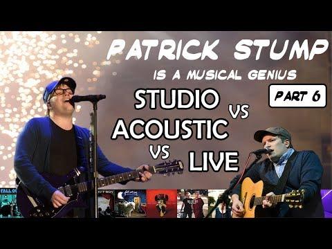 Patrick Stump Is A Musical Genius: Episode 6 (feat. Studio vs Acoustic vs Live Version)