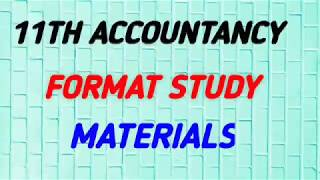 11 th ACCOUNTANCY// FORMAT STUDY MATERIAL