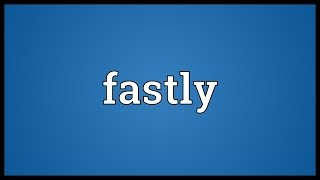 Video shows what fastly means. securely.. meaning. how to pronounce, definition audio dictionary. say fastly. powered by marytts, wiktionary