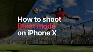iPhone X - How to shoot Burst mode on iPhone X - Apple