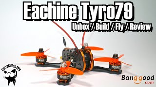 Eachine Tyro79: Unboxing, Build, Fly & Review - supplied by Banggood