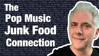 The Pop Music/Junk Food Connection
