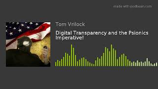 Digital Transparency and the Psionics Imperative!