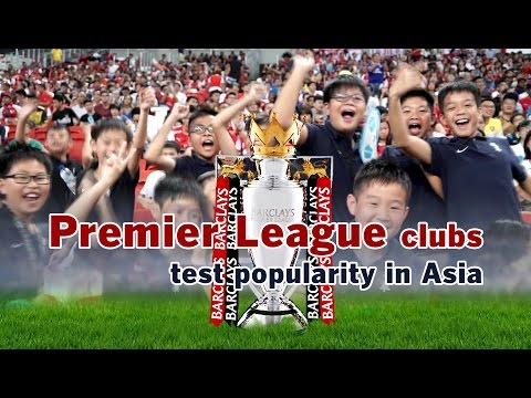 Premier League clubs test popularity in Asia.