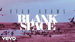 Ryan Adams - Blank Space (from '1989') (Official Audio)