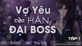 Vợ Yêu Của Hàn Đại Boss | Truyện Ngôn Tình Hắc Bang Đầy Bất Ngờ | MC Thu Hà