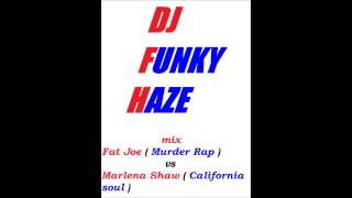 mix FAT JOE  MURDER RAP vs MARLENA SHAW  CALIFORNIA SOUL  by dj FUNKY HAZE
