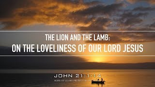 THE LION AND THE LAMB: ON THE LOVELINESS OF OUR LORD JESUS