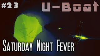 U-Boat - Episode 23: Saturday Night Fever