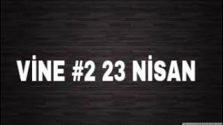 VİNE #2 23 NİSAN LİSE -ORTA OKUL -İLK OKUL