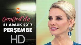 Esra Erol'da 21 Aralık 2017 Perşembe - 509 Bölüm