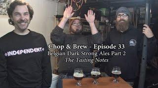 Chop & Brew - Episode 33: Belgian Dark Strong Ales Part 2