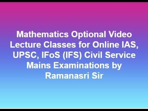 Mathematics Optional for Online IAS, UPSC, IFoS (IFS), Civil Service Mains Examinations