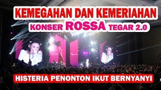 MERIAH DAN MEGAH TEGAR 2.0 ROSSA - HISTERIA PENONTON DI KONSER ROSSA TEGAR 2.0 BANDUNG
