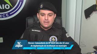 Parte 2: Russas: Comandante do BP RAIO fala dos 02 anos de implantação da instituição no município