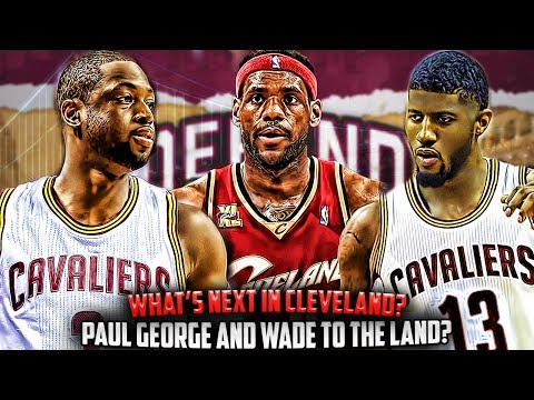 What's Next For The Cleveland Cavaliers!? Dwyane Wade Or PAUL GEORGE TRADE?