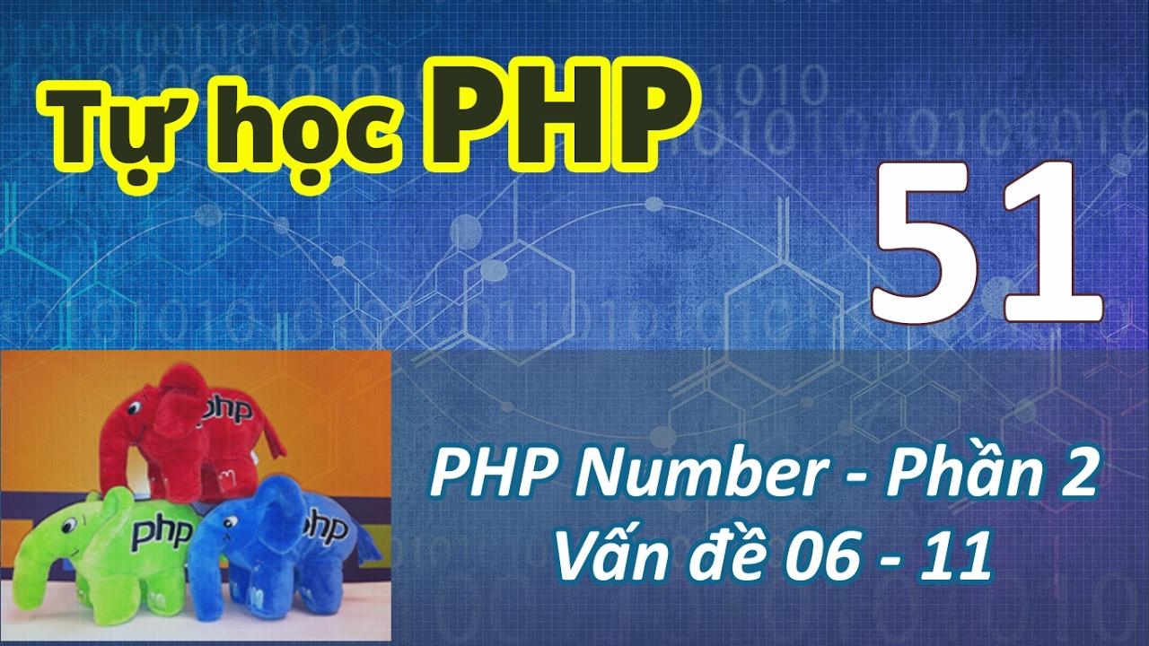 Tự học PHP - 51 PHP Number - 02 Vấn đề 06 - 11