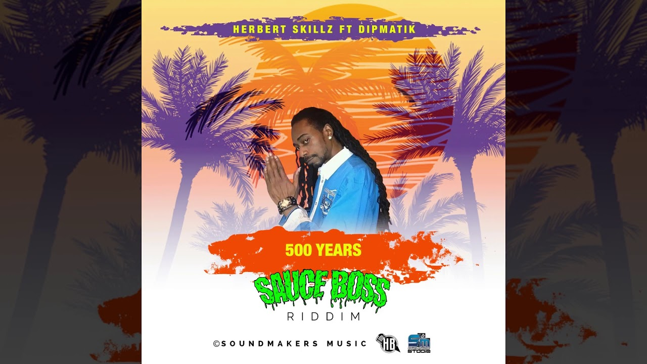 Herbert Skillz Ft DipMatik - 500 Years (Official Audio Sauce Boss Riddim )