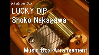 LUCKY DIP/Shoko Nakagawa [Music Box]