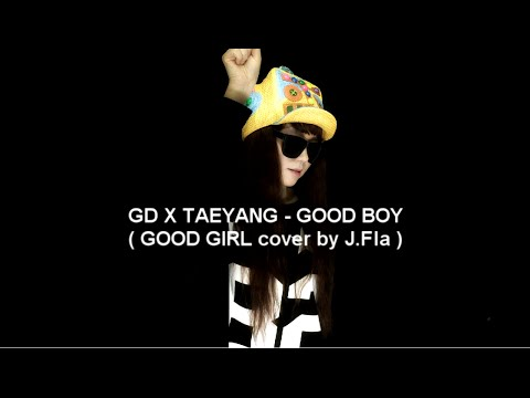 GD X TAEYANG - GOOD BOY ( GOOD GIRL cover by J.Fla )