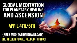 Global Meditation for Healing and Awakening (Ascension) APRIL 4th/5th 2020 (Free MP3 Download)