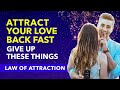 10 Things You MUST GIVE UP To Attract A Specific Person (or Ex) Back with Law of Attraction | PART-1
