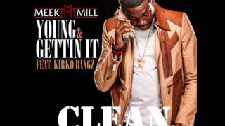 Meek Mill - Young And Im Getting It Ft. Kirko Bangz *CLEAN*