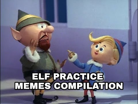 Why weren't you at Elf Practice Memes compilation