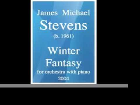 """James Michael Stevens (b. 1961) : """"Winter Fantasy"""" for orchestra with piano (2004)"""