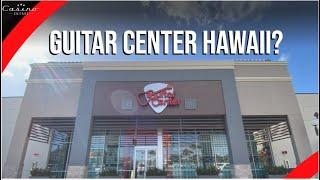 Guitar Center Hawaii  - A natural disaster, or breath of fresh air?