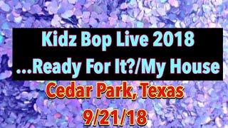 Kidz Bop Live 2018 ...Ready For It/My House Cedar Park, Texas