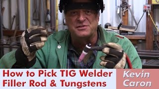 how to choose filler rod and tungstens for tig welding kevin caron