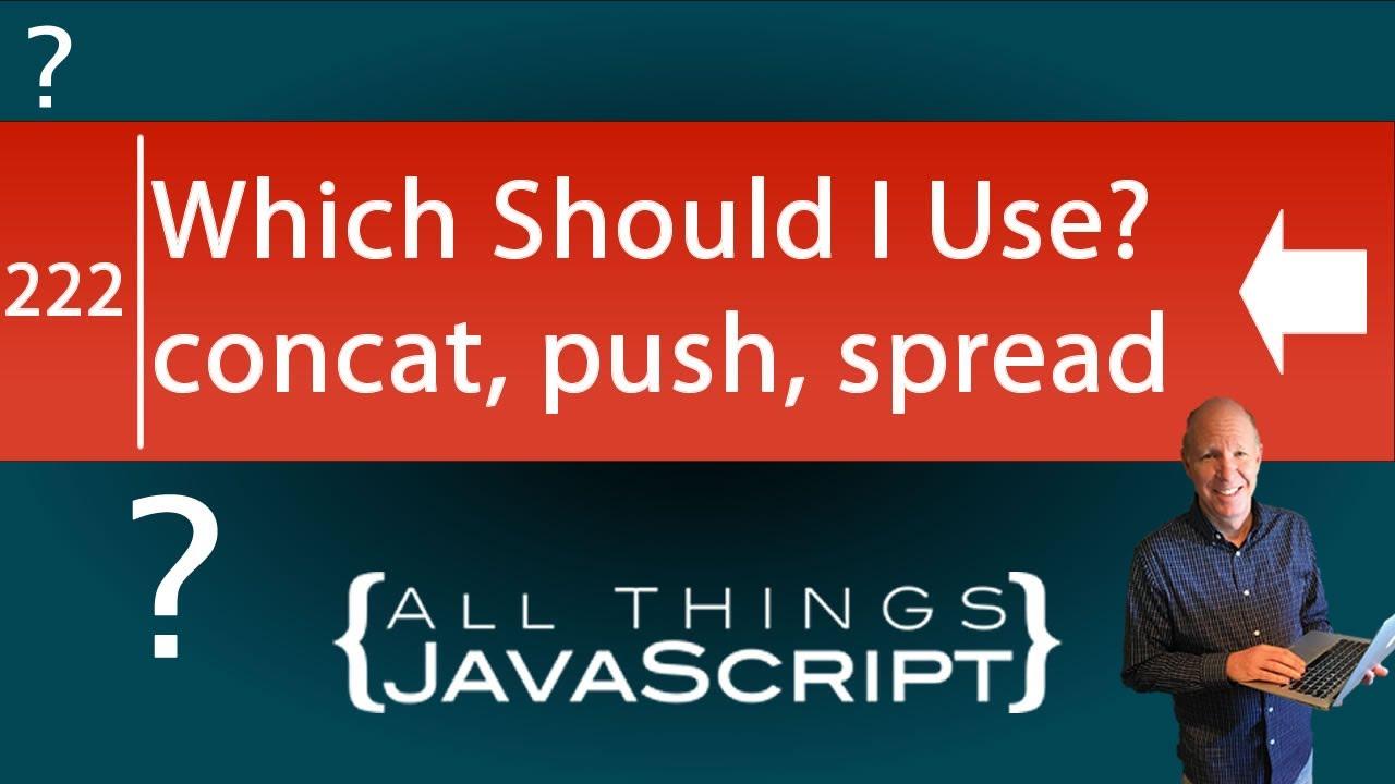 Which Should You Use? Push VS Concat VS Spread in Javascript