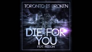 Toronto Is Broken - Die For You feat Reeson (Original Mix) mp3