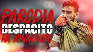 """HA RINNOVATO"" - PARODIA ""DESPACITO"" [DONNARUMMA MILAN] Total Fred Video"