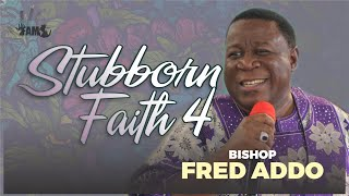 Bishop Fred Addo - Stubborn Faith 4 - 10th January, 2021