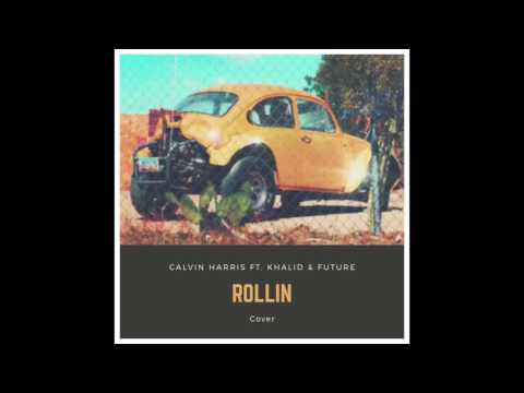 Calvin Harris - Rollin ft. Khalid & Future (Cover)