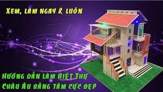 Hướng dẫn làm biệt thự Châu Âu bằng tăm tre tuyệt đẹp mã N-3G( how make the villa with  toothpick )