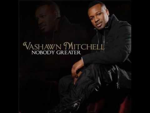 Vashawn Mitchell -Nobody Greater
