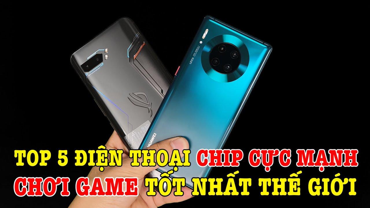 Top 5 điện thoại chip siêu mạnh chơi game tốt nhất Thế Giới bây giờ