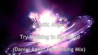 Plastic Angel - Try Walking in My World (Daniel Kandi Remix)