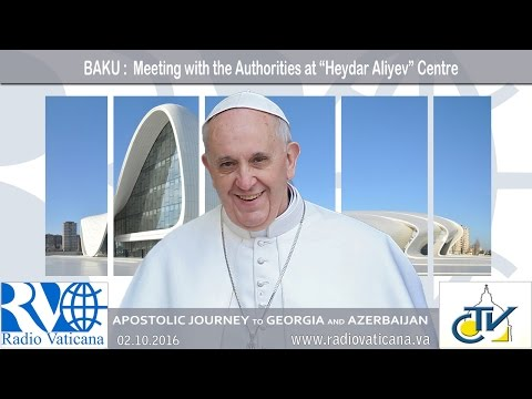 Pope Francis in Azerbaijan - Meeting with Civil Authorities