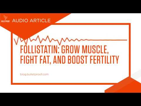 Follistatin: Grow Muscle, Fight Fat, and Boost Fertility Audio Article