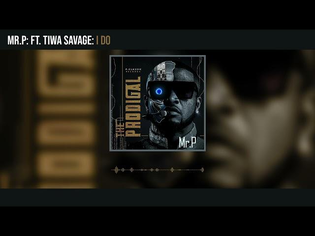 Mr. P - I Do ft Tiwa Savage (Official Audio)
