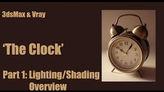 The Clock Part 4 Shading_Lighting Overview