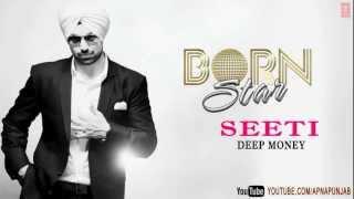 Seeti Deep Money Latest Punjabi Full Song (Audio) | Born Star