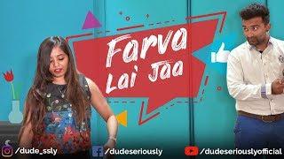 FARVA LAI JAA | Dude Seriously