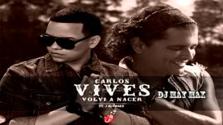 Carlos Vives Ft  J Alvarez Volvi A Nacer Remix dj may max