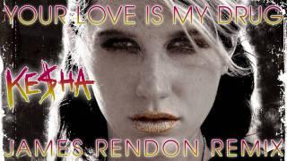 KESHA - Your Love Is My Drug (JAMES RENDON REMIX)