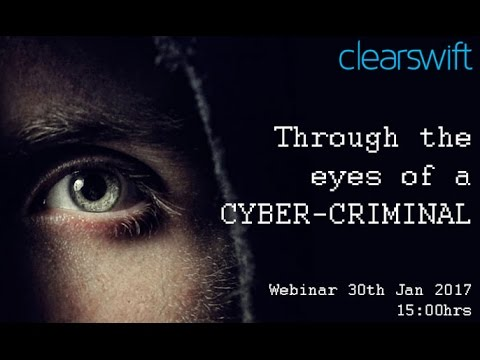 Clearswift Webinar -  Through the eyes of a cyber criminal